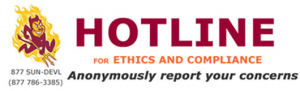 Anonymous reporting through ASU Ethics and Compliance Hotline - call 877-786-3385 or visit hotline.asu.edu
