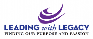 Leading with Legacy: Finding our Purpose and Passion