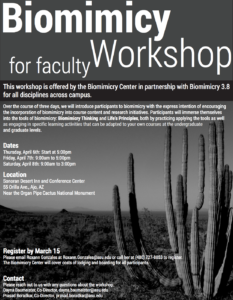 This is a flier for the Biomimicry Workshop for Faculty, held Thursday, April 6, 2017 to Saturday, April 8, 2017. The deadline to register is Wednesday, March 15, 2017. Register by emailing Roxann Gonzales at roxann.gonzales@asu.edu or calling 480-727-1958.