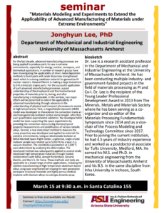 "This is a flier for the seminar ""Materials Modeling and Experiments to Extend the Applicability of Advanced Manufacturing of Materials under Extreme Environments"" by Jonghyun Lee, PhD Department of Mechanical and Industrial Engineering University of Massachusetts Amherst"