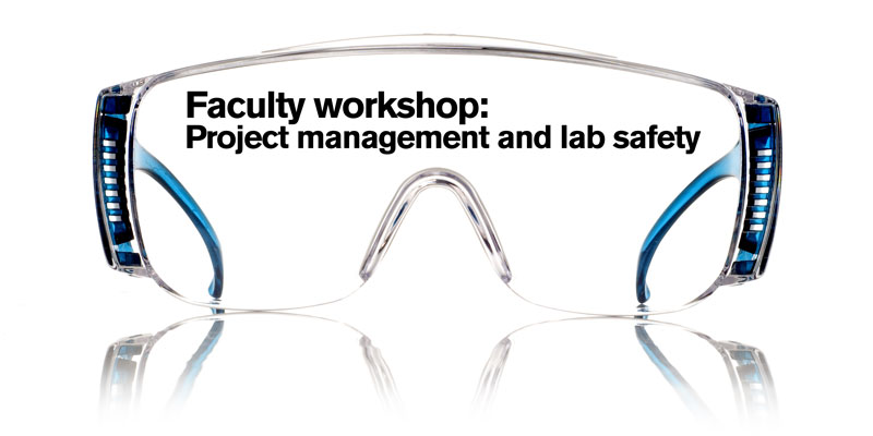 Faculty workshop: Project management and lab safety