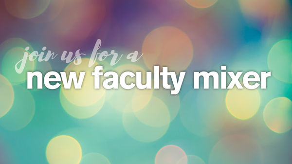 "A teal, yellow and purple background of circles with the text ""Join us for a new faculty mixer"""