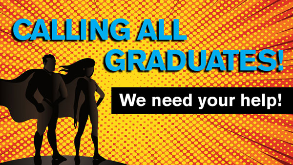 Calling all graduates: We need your help!