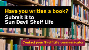 "A photo of books with the text ""Have you written a book? Submit it to Sun Devil Shelf Life. Contact your Shelf Life communicator"""