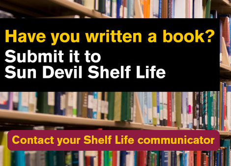 "Photo of books with the text ""Have you written a book? Submit it to Sun Devil Shelf Life. Contact your Shelf Life communicator"""