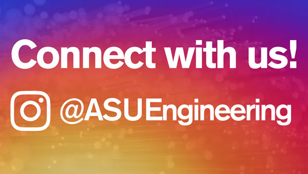 Graphic that says Connect with us on Instagram, @ASUEngineering