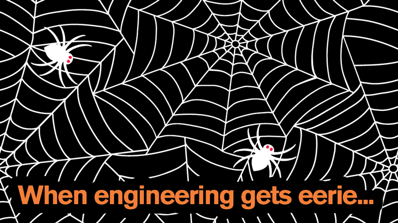 A spiderweb graphic with the text: When engineering gets eerie...