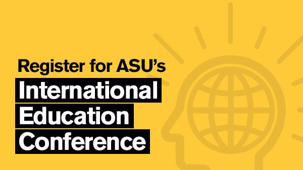 Register for ASU's International Education Conference