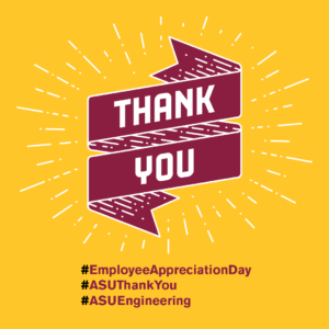 Thank you! #EmpolyeeAppreciationDay #ASUThankYou #ASUEngineering