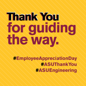 Thank you for guiding the way. #EmpolyeeAppreciationDay #ASUThankYou #ASUEngineering
