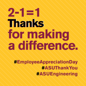 2-1=1 Thanks for making a difference. #EmpolyeeAppreciationDay #ASUThankYou #ASUEngineering