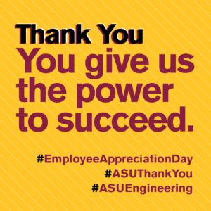 Thank you you give us the power to succeed. #EmpolyeeAppreciationDay #ASUThankYou #ASUEngineering