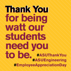 "Thank you for being ""watt"" our students need you to be. #EmpolyeeAppreciationDay #ASUThankYou #ASUEngineering"