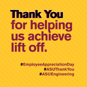 Thank you for helping us achieve liftoff #EmpolyeeAppreciationDay #ASUThankYou #ASUEngineering