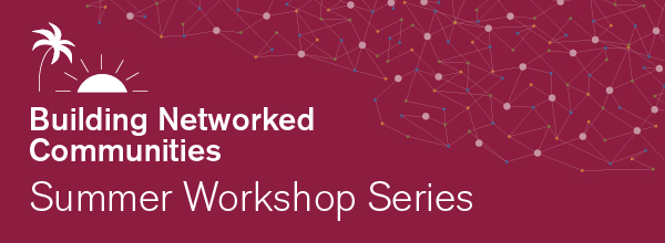 Building Networked Communities: Summer Workshop Series 2021