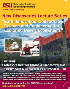 New Discoveries Lecture: Earth Innovation — Collaborative Science and Engineering for Exploring Desert Ecosystems, April 22